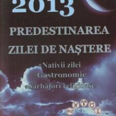 Calendar 2013. Predestinarea zilei de nastere, Nativii zilei, Gastronomic, Sarbatori religioase/***
