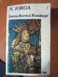 Istoria Bisericii Romanești - doua volume  - N. Iorga