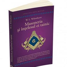 Masoneria si intelesul ei tainic,Autor:W.L.Wilmshurst