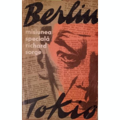 MISIUNEA SPECIALA BERLIN - TOKIO RICHARD SORGE - SERGHEI GOLIAKOV , VLADIMIR PONIZOVSKI