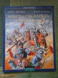MIRCEA CEL BATRAN si luptele cu turcii - NEAGU DJUVARA * RADU OLTEAN