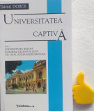 Universitatea captiva Universitatea ieseana vol. 1 Danut Dobos