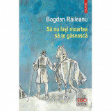 Sa nu lasi moartea sa te gaseasca   Bogdan Raileanu