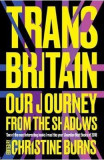 Trans Britain: Our Journey from the Shadows - Ms Christine Burns