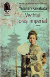 Vechiul oras imperial - Yasunari Kawabata