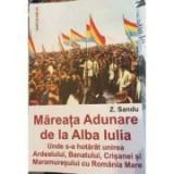 Mareata adunare de la Alba Iulia. Unde s-a hotarat unirea Ardealului, Banatului, Crisanei si Maramuresului cu Romania Mare