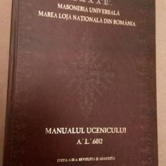 MASONERIA UNIVERSALA - M.L.N.R. - MANUALUL UCENICULUI - ED. III, 6012, 435p.