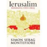Ierusalim. Biografia unui oras - Simon Sebag Montefiore