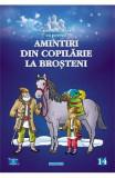 Amintiri din copilarie: La Brosteni. Carte de colorat cu povesti, Ion Creanga
