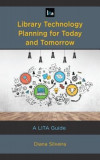 Library Technology Planning for Today and Tomorrow: A Lita Guide