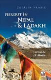 Pierdut in Nepal & Ladakh. Jurnal de calatorie/Catalin Vrabie
