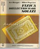 Cumpara ieftin Fizica Dielectricilor Solizi - Ion Bunget, Mihai Popescu