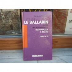 Le ballarin - guide des restaurants de Bordeaux a Bilbao 2009-2010 , Jacques Ballarin