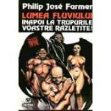 Ph. J. Farmer - Lumea fluviului: Inapoi la trupurile voastre răzleţite!