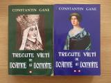 TRECUTE VIETI DE DOAMNE SI DOMNITE- CONSTANTIN GANE,volumul 1 si 2-  r4f