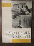 CETATEA DE SCAUN A SUCEVEI-M.D. MATEI,AL.ANDRONIC