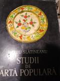 SRUDII DE ARTA POPULARA - BARBU SLATINEANU, MINERVA 1972,412 PAG TIRAJ 1410