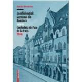 Confidential: Germanii din Romania versus Conferinta de Pace de la Paris, 1946 - Daniel Hrenciuc