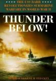 Thunder Below!: The USS *Barb* Revolutionizes Submarine Warfare in World War II