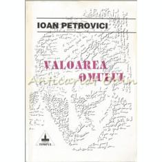 Valoarea Omului - Ioan Petrovici