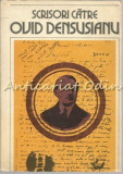 Scrisori Catre Ovid Densusianu I - Editie: Liviu Onu - Tiraj: 1510 Exemplare