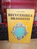 VASILE BARAN - RECUCERIREA DRAGOSTEI , ED. 1-A , 1987 , CU AUTOGRAF SI DEDICATIE