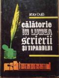 Calatorie In Lumea Scrierii Si A Tiparului - Victor Duta ,298563, 1988