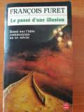 Francois Furet - Le Passe d'une illusion. Essai sur l'idee communiste