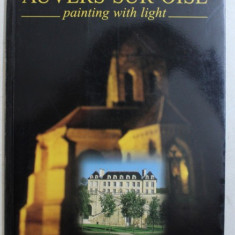 AUVERS - SUR - OISE - PAINTING WITH LIGHT by PATRICK DREVET , photographies by REGIS MOLINARD , 1997