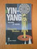 YIN-YANG. SECRETE SI RETETE de GREGORIAN BIVOLARU 1992