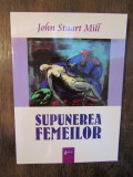 Supunerea femeilor - John Stuart Mill