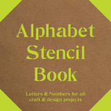 Alphabet Stencil Book: Letters & Numbers for All Craft & Design Projects