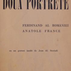 DOUA PORTRETE - FERDINAND AL ROMANIEI - ANATOLE FRANCE de PRINCIPESA MARTHA BIBESCU , cu un portret inedit de JEAN AL . STERIADI , PREZINTA SUBLINIERI