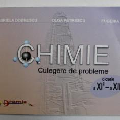 CHIMIE , CULEGERE DE PROBLEME , CLASELE A XI - A - A XII -A de GABRIELA DOBRESCU , OLGA PETRESCU , EUGENIA POP , 2003