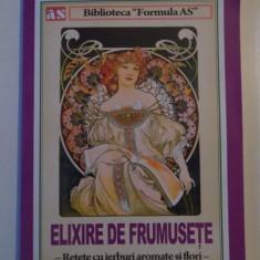 ELIXIRE DE FRUMUSETE . RETETE CU IERBURI AROMATE SI FLORI , 2014