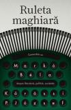 Ruleta maghiară. Convorbiri cu Markó Béla despre literatură, politică, societate