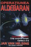 Operatiunea Aldebaran. Cartea a 3-a - Jan Van Helsing