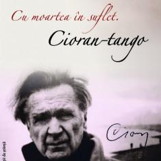 Cu moartea în suflet. Cioran-tangou, de Élisa Brune