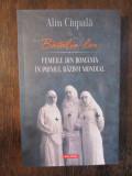 Bătălia lor: femeile din România în Primul Război Mondial - Alin Ciupală