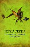 Luminile si umbrele sufletului | Petru Cretia