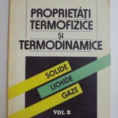 PROPRIETATI TERMOFIZICE SI TERMODINAMICE , SOLIDE , LICHIDE , GAZA , VOL II de A. LECA , I. PRISECARU , 1994