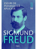 Opere esentiale, vol. 10 - Eseuri de psihanaliza aplicata   Sigmund Freud