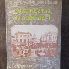 CONSTANTIN BACALBASA - BUCURESTII DE ALTADATA  , VOL I