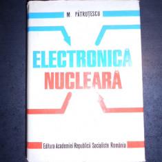 M. PATRUTESCU - ELECTRONICA NUCLEARA