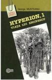 Hyperion, 1. Viata lui Eminescu - George Munteanu