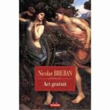 Act gratuit. Nuvele/Nicolae Breban