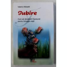 IUBIRE - CUM SA RAMANEM IMPREUNA PENTRU INTREAGA VIATA de VALERIO ALBISETTI , 2004