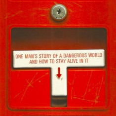 Emergency: One Man's Story of a Dangerous World and How to Stay Alive in It - Neil Strauss