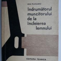 Indrumatorul muncitorului de la incleierea lemnului – Ion Plugariu