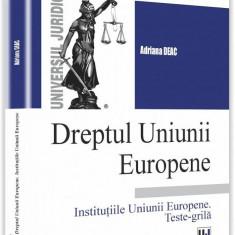 Dreptul Uniunii Europene. Institutiile Uniunii Europene. Teste grila   Adriana Deac